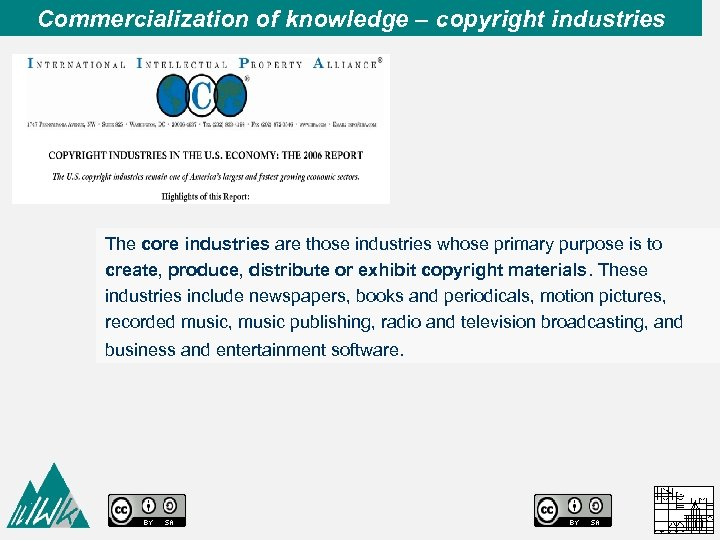 Commercialization of knowledge – copyright industries The core industries are those industries whose primary