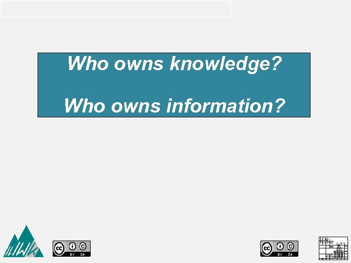 Who owns knowledge? Who owns information?