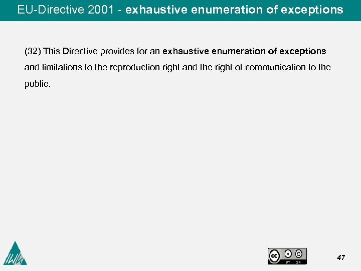 EU-Directive 2001 - exhaustive enumeration of exceptions (32) This Directive provides for an exhaustive
