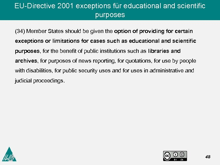EU-Directive 2001 exceptions für educational and scientific purposes (34) Member States should be given