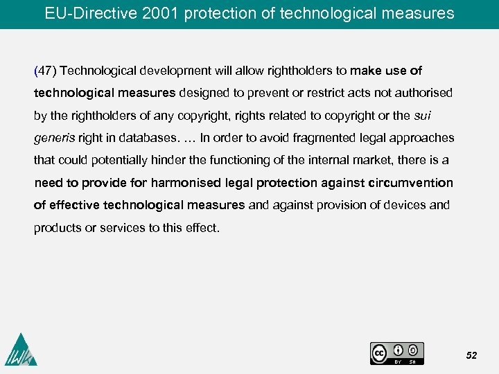 EU-Directive 2001 protection of technological measures (47) Technological development will allow rightholders to make