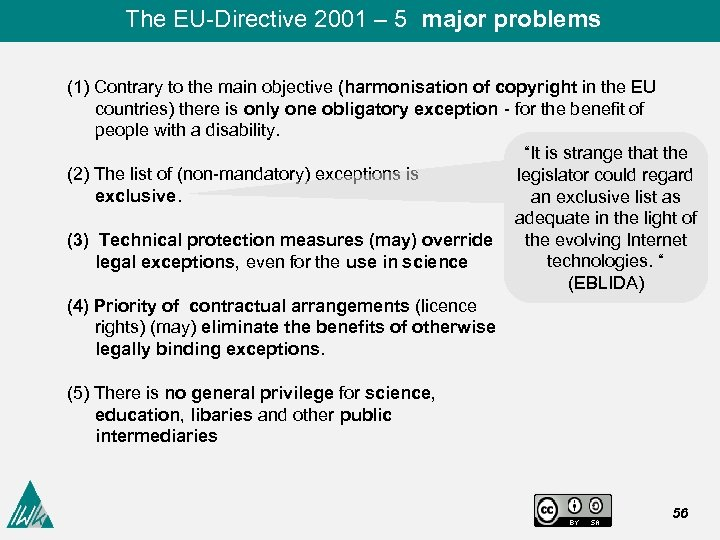 The EU-Directive 2001 – 5 major problems (1) Contrary to the main objective