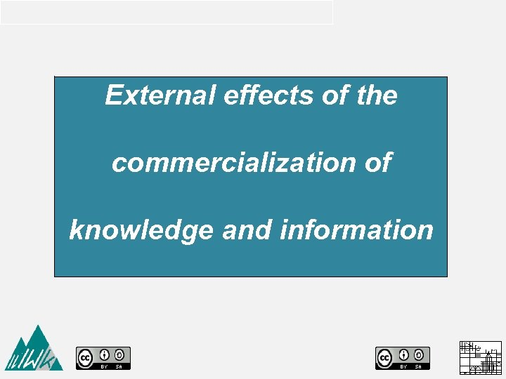 External effects of the commercialization of knowledge and information