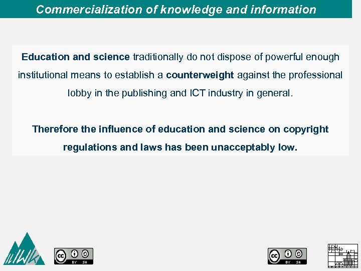 Commercialization of knowledge and information Education and science traditionally do not dispose of powerful