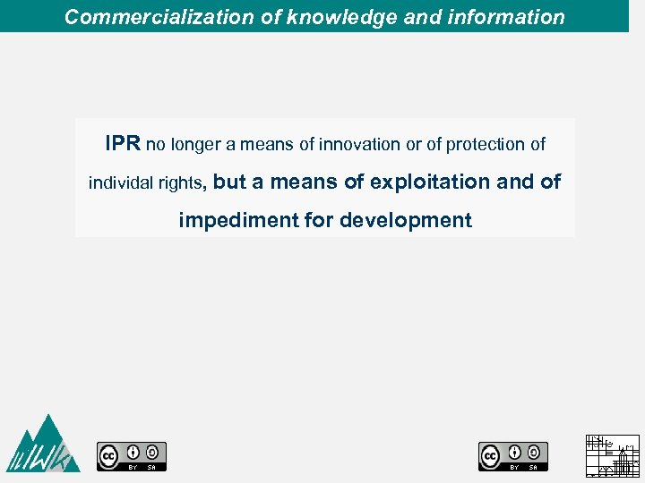Commercialization of knowledge and information IPR no longer a means of innovation or of