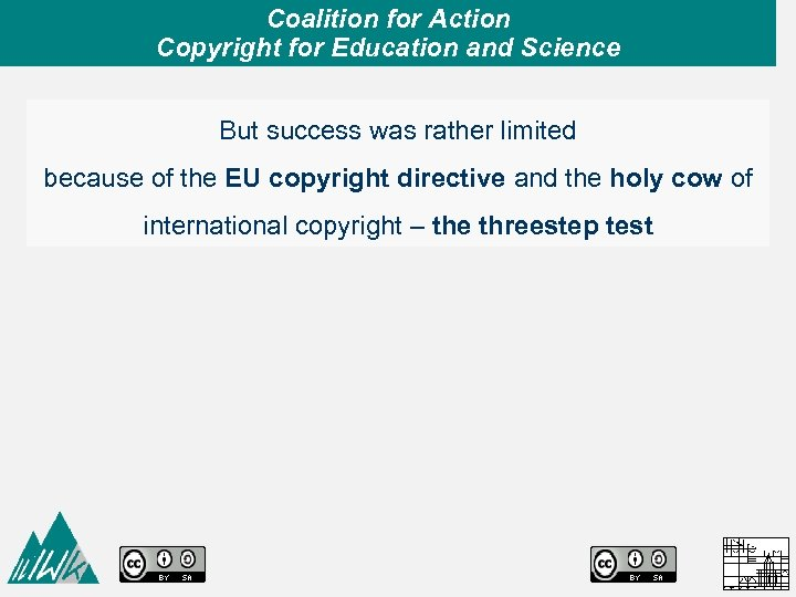 Coalition for Action Copyright for Education and Science But success was rather limited because