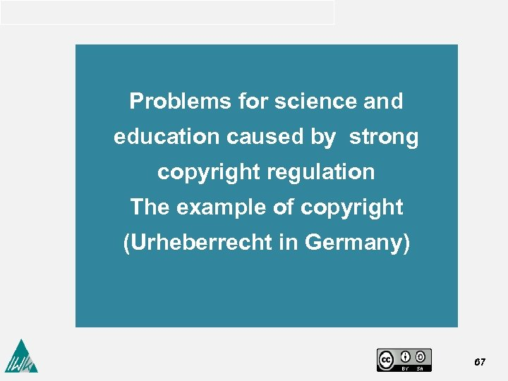 Problems for science and education caused by strong copyright regulation The example of copyright