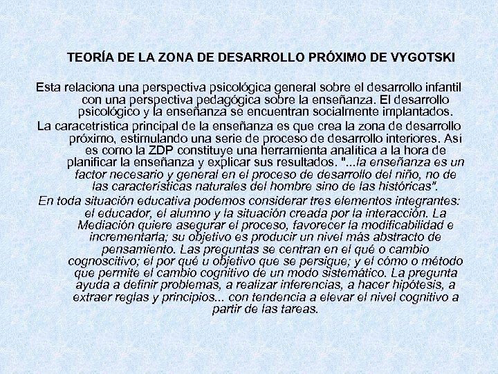 TEORÍA DE LA ZONA DE DESARROLLO PRÓXIMO DE VYGOTSKI Esta relaciona una perspectiva psicológica