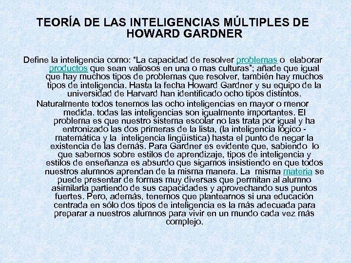 """TEORÍA DE LAS INTELIGENCIAS MÚLTIPLES DE HOWARD GARDNER Define la inteligencia como: """"La capacidad"""