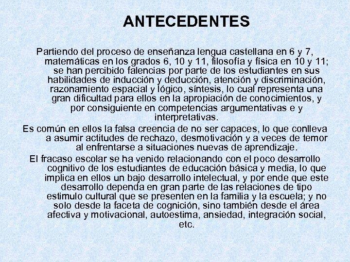 ANTECEDENTES Partiendo del proceso de enseñanza lengua castellana en 6 y 7, matemáticas en
