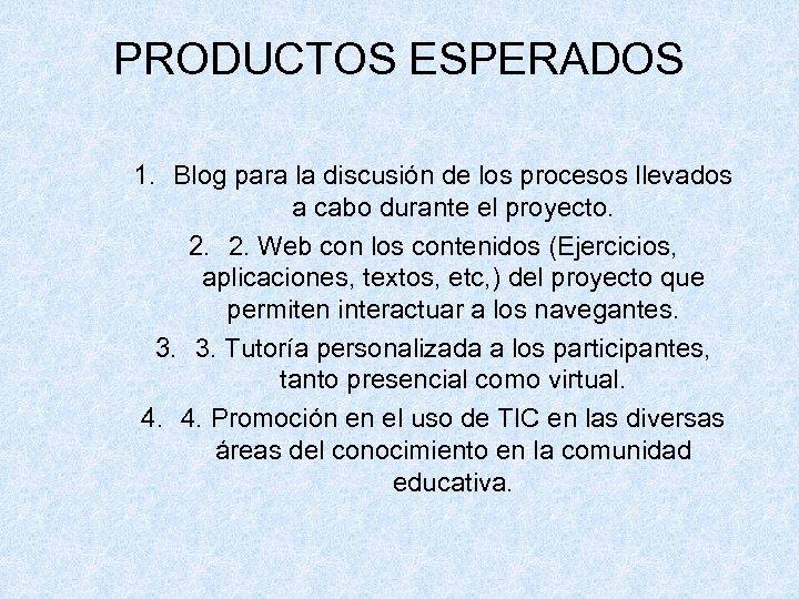PRODUCTOS ESPERADOS 1. Blog para la discusión de los procesos llevados a cabo durante