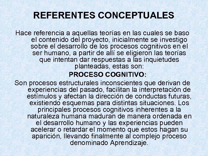 REFERENTES CONCEPTUALES Hace referencia a aquellas teorías en las cuales se baso el contenido