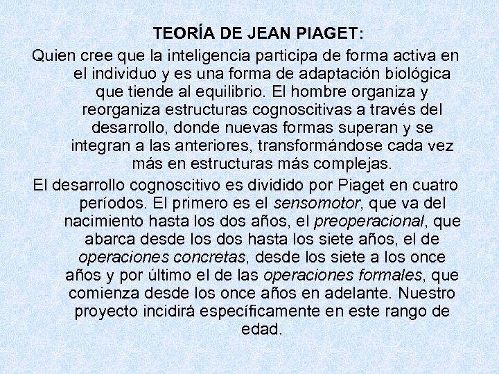 TEORÍA DE JEAN PIAGET: Quien cree que la inteligencia participa de forma activa en