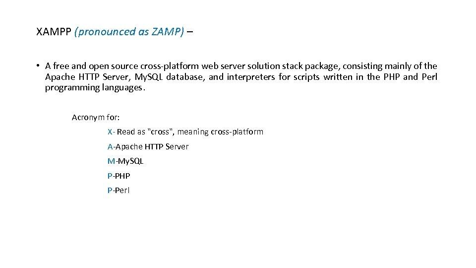 XAMPP (pronounced as ZAMP) – • A free and open source cross-platform web server