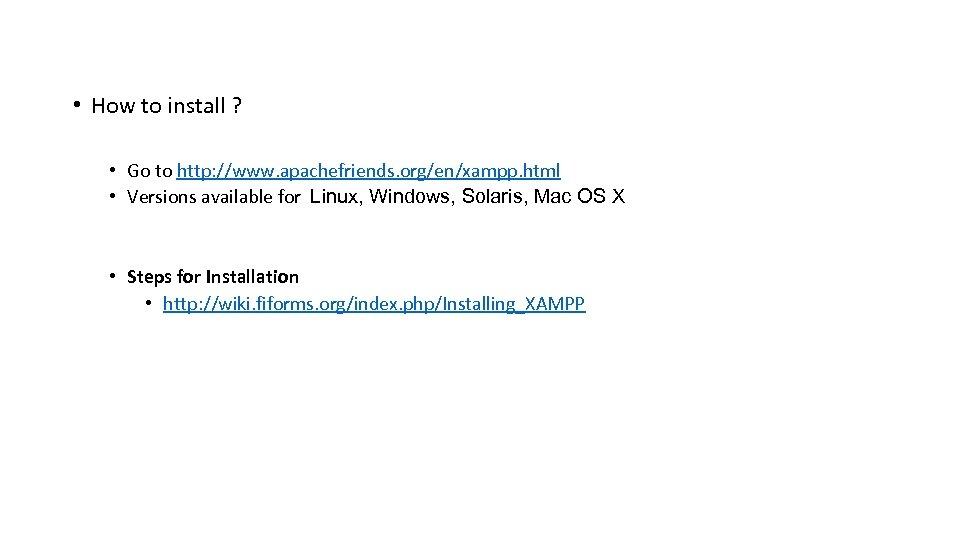 • How to install ? • Go to http: //www. apachefriends. org/en/xampp. html