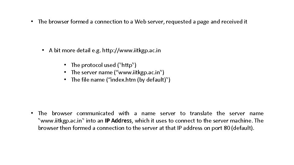 • The browser formed a connection to a Web server, requested a page