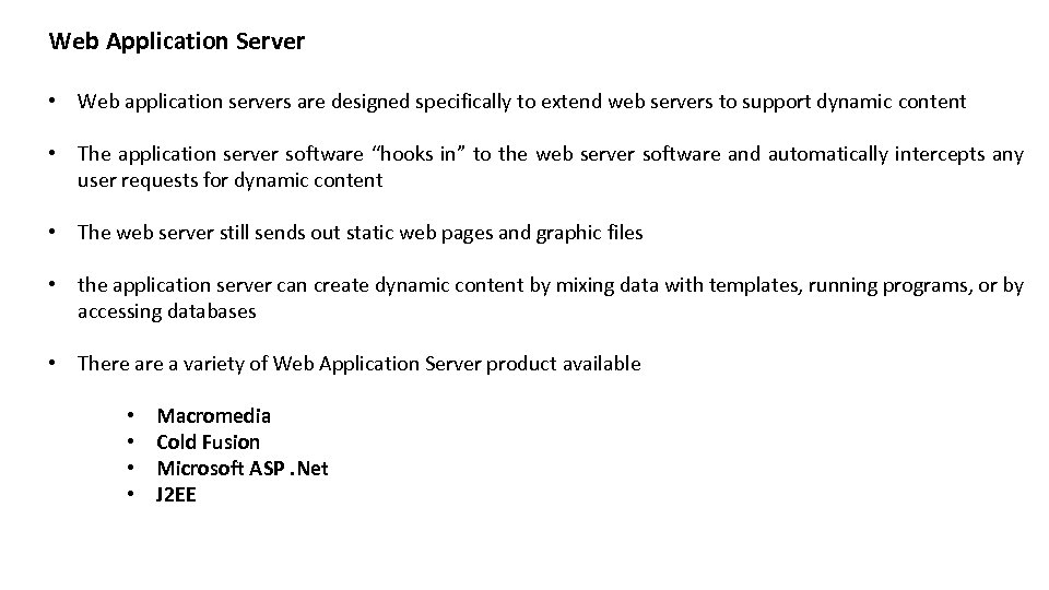 Web Application Server • Web application servers are designed specifically to extend web servers