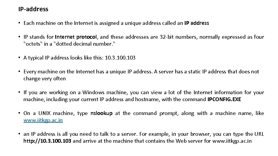 IP-address • Each machine on the Internet is assigned a unique address called an