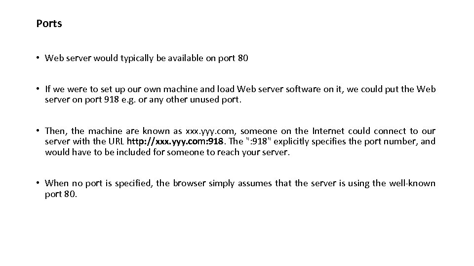 Ports • Web server would typically be available on port 80 • If we
