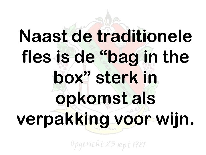 "Naast de traditionele fles is de ""bag in the box"" sterk in opkomst als"
