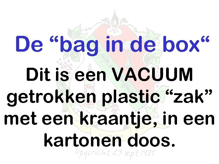 """De """"bag in de box"""" Dit is een VACUUM getrokken plastic """"zak"""" met een"""