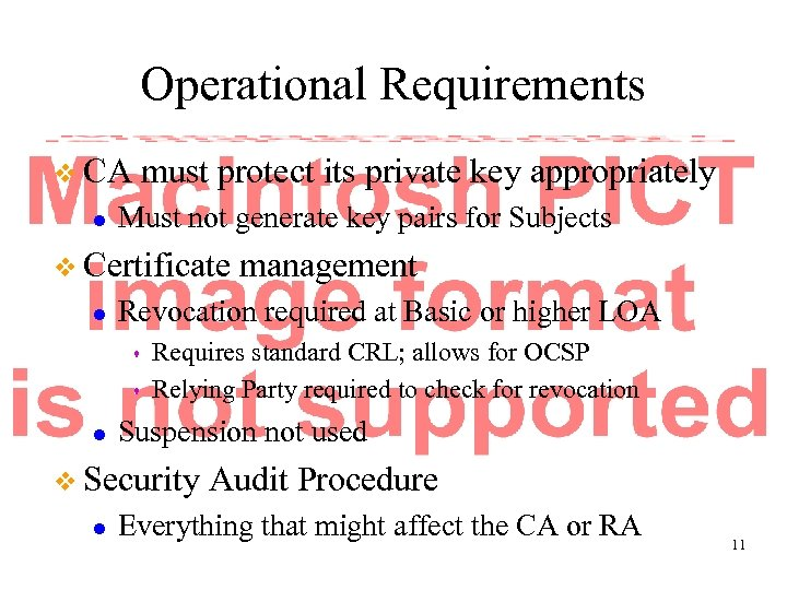 Operational Requirements v CA l must protect its private key appropriately Must not generate