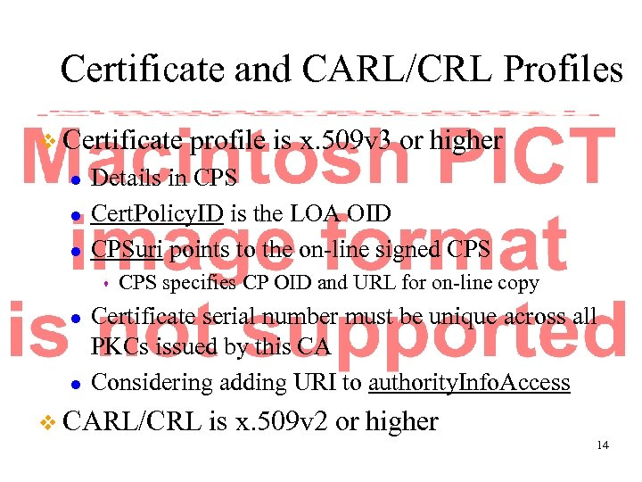 Certificate and CARL/CRL Profiles v Certificate l l l Details in CPS Cert. Policy.