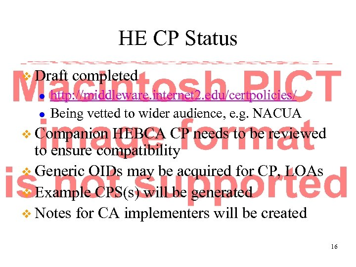 HE CP Status v Draft l l completed http: //middleware. internet 2. edu/certpolicies/ Being