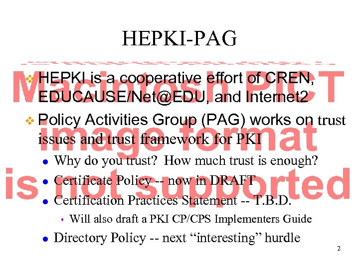 HEPKI-PAG v HEPKI is a cooperative effort of CREN, EDUCAUSE/Net@EDU, and Internet 2 v