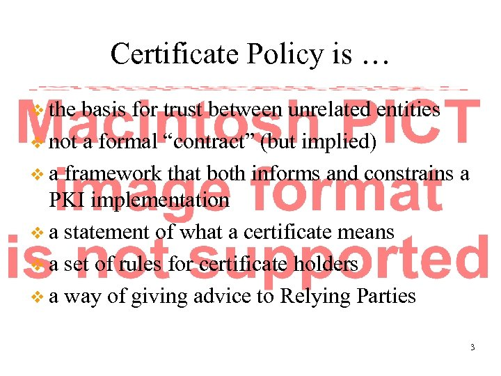 Certificate Policy is … v the basis for trust between unrelated entities v not