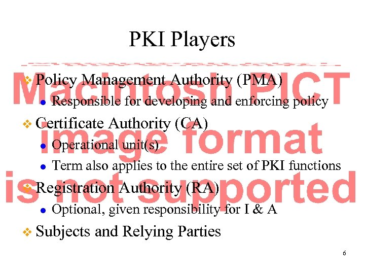 PKI Players v Policy l Management Authority (PMA) Responsible for developing and enforcing policy