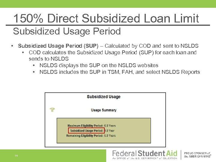 150% Direct Subsidized Loan Limit Subsidized Usage Period • Subsidized Usage Period (SUP) –
