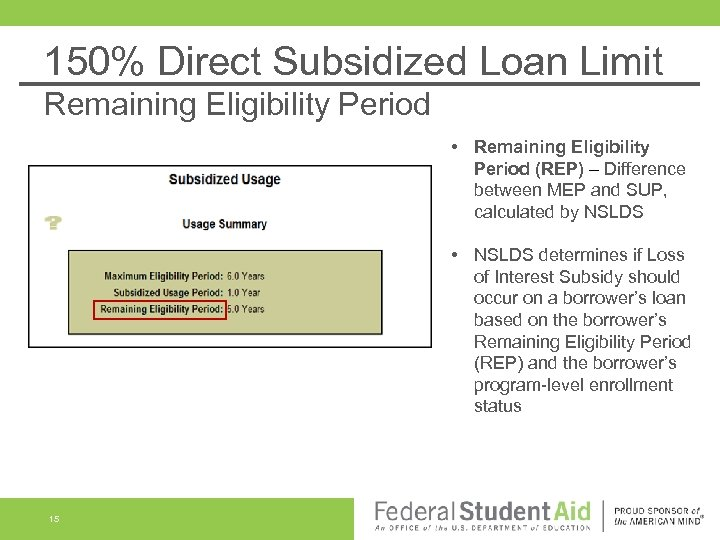 150% Direct Subsidized Loan Limit Remaining Eligibility Period • Remaining Eligibility Period (REP) –