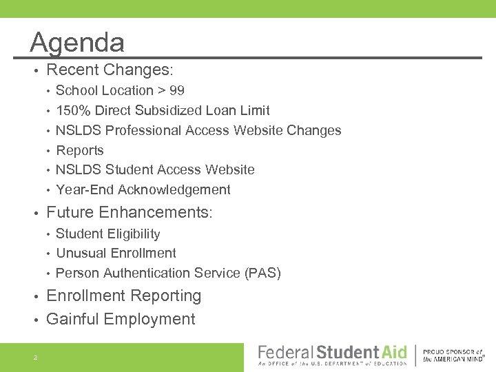 Agenda • Recent Changes: • • School Location > 99 150% Direct Subsidized Loan