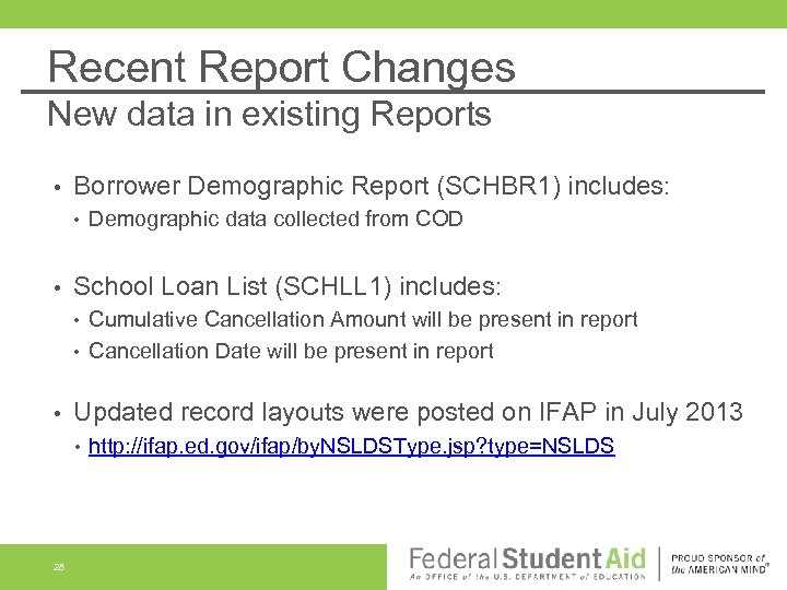 Recent Report Changes New data in existing Reports • Borrower Demographic Report (SCHBR 1)