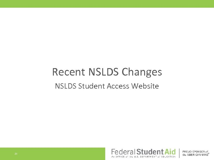 Recent NSLDS Changes NSLDS Student Access Website 31