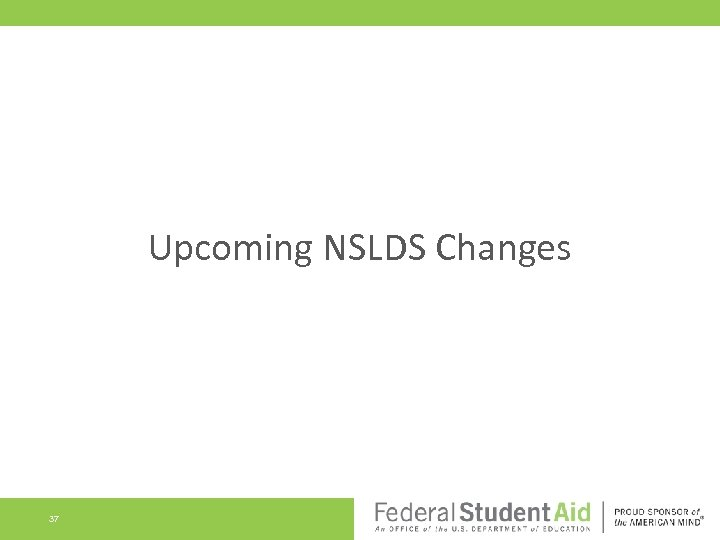 Upcoming NSLDS Changes 37