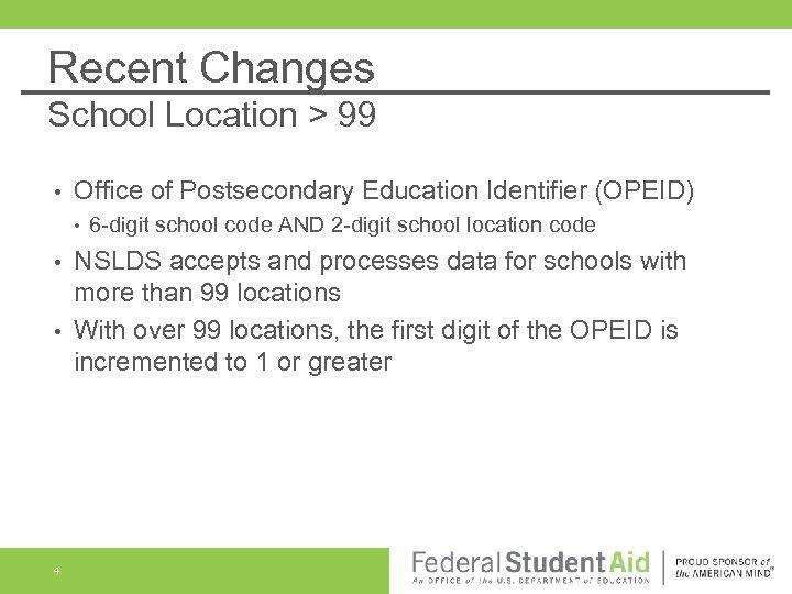Recent Changes School Location > 99 • Office of Postsecondary Education Identifier (OPEID) •