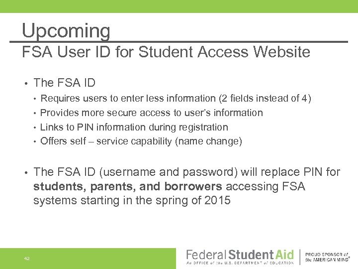 Upcoming FSA User ID for Student Access Website • The FSA ID • •
