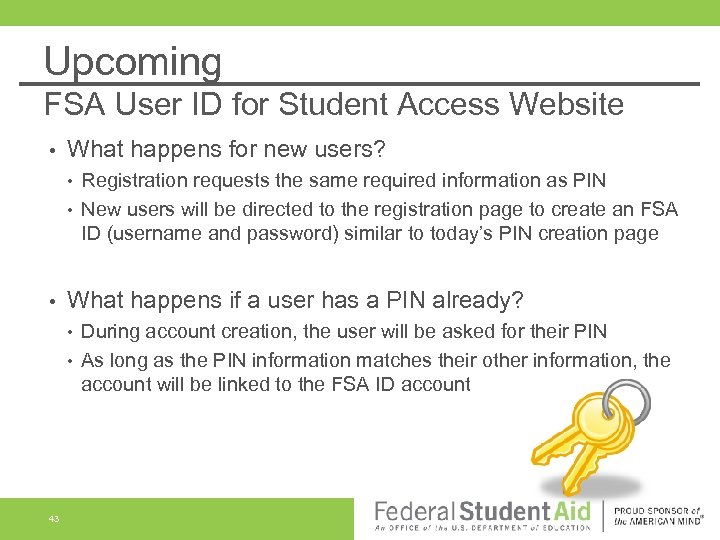 Upcoming FSA User ID for Student Access Website • What happens for new users?
