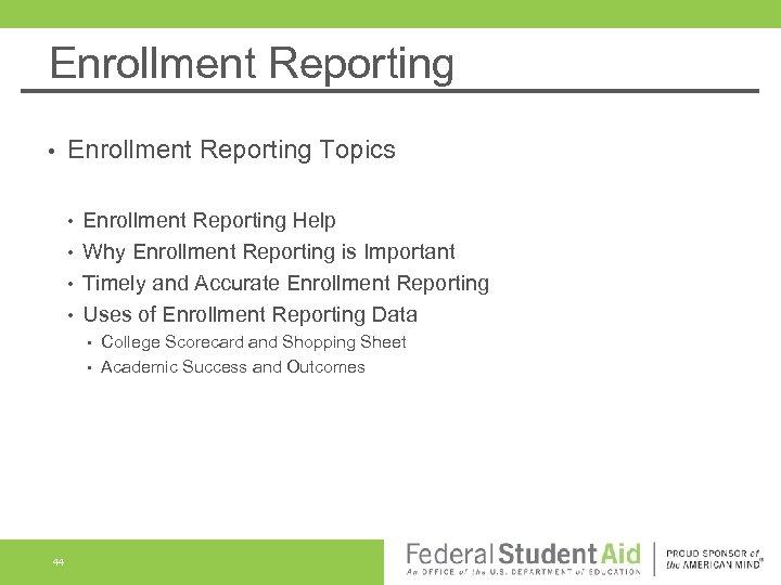 Enrollment Reporting • Enrollment Reporting Topics • • Enrollment Reporting Help Why Enrollment Reporting