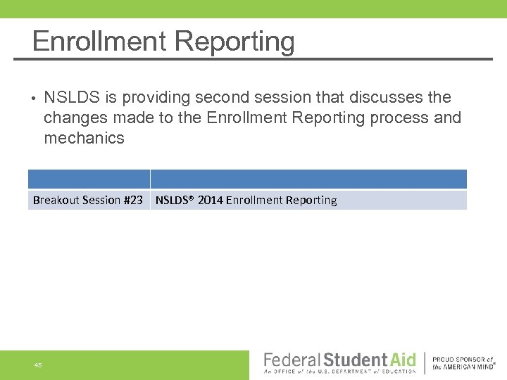Enrollment Reporting • NSLDS is providing second session that discusses the changes made to