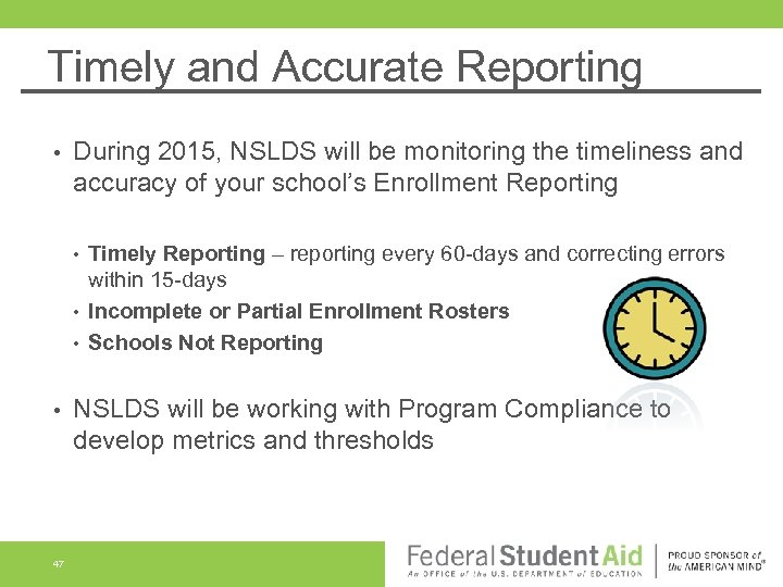 Timely and Accurate Reporting • During 2015, NSLDS will be monitoring the timeliness and