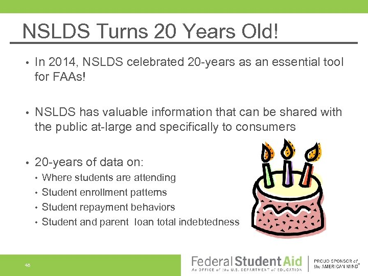 NSLDS Turns 20 Years Old! • In 2014, NSLDS celebrated 20 -years as an