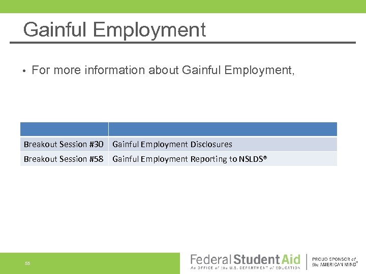 Gainful Employment • For more information about Gainful Employment, Breakout Session #30 Gainful Employment