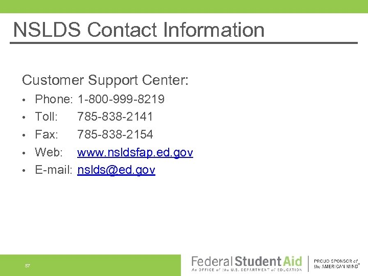 NSLDS Contact Information Customer Support Center: • • • 57 Phone: Toll: Fax: Web: