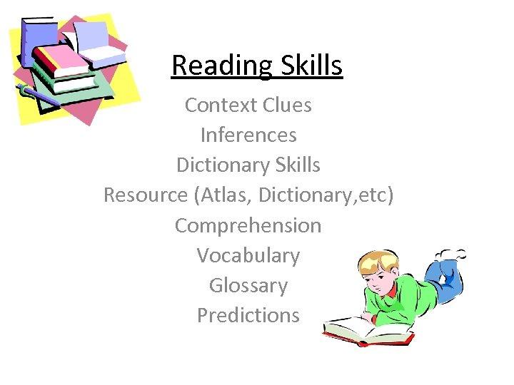Reading Skills Context Clues Inferences Dictionary Skills Resource (Atlas, Dictionary, etc) Comprehension Vocabulary Glossary
