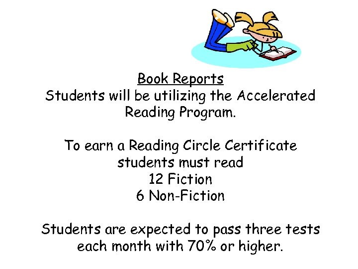 Book Reports Students will be utilizing the Accelerated Reading Program. To earn a Reading