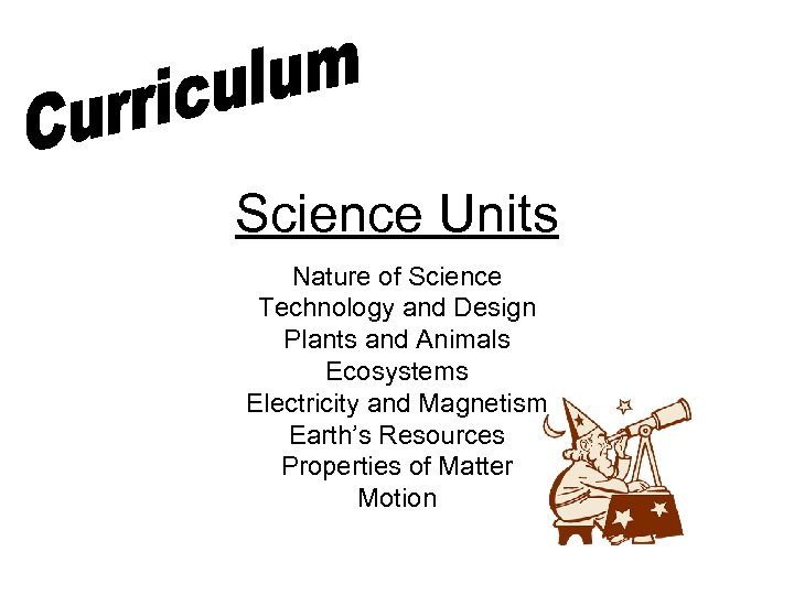 Science Units Nature of Science Technology and Design Plants and Animals Ecosystems Electricity and