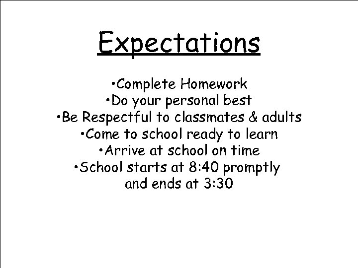 Expectations • Complete Homework • Do your personal best • Be Respectful to classmates
